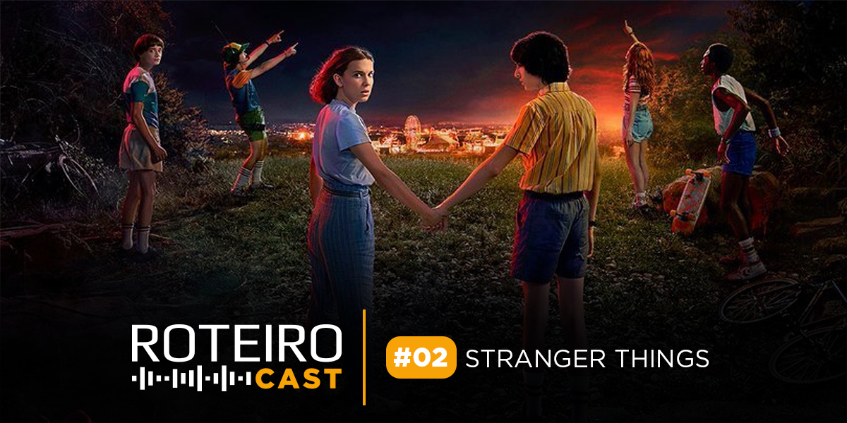 Roteiro Cast: Resumão Stranger Things
