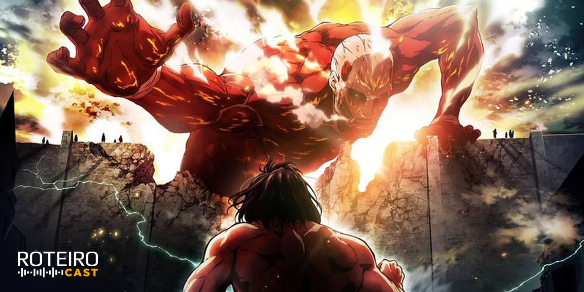 ROTEIRO CAST: Attack on Titan e mais animes de inverno – #07